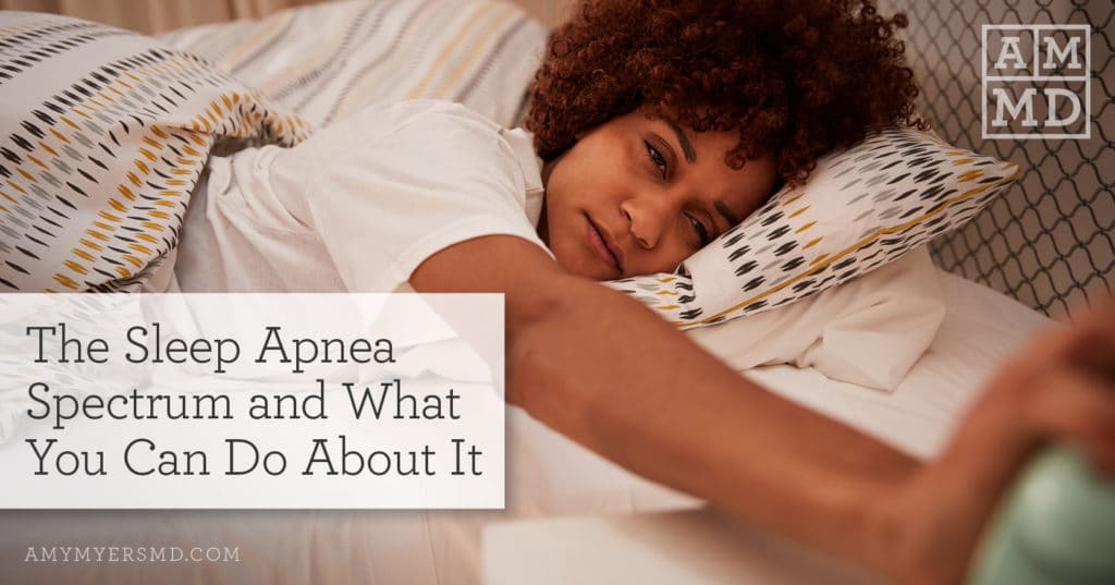 The Sleep Apnea Spectrum and What You Can Do About It - A Woman Trying to Sleep - Featured Image - Amy Myers MD®