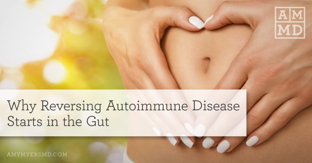 Why Reversing Autoimmune Disease Starts in the Gut