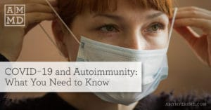COVID-19 and Autoimmunity: What You Need to Know