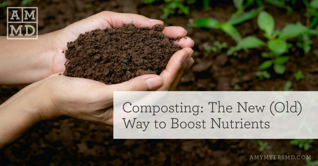 Composting: The New (Old) Way to Boost Nutrients - A Woman Holding Compost Dirt - Featured Image - Amy Myers MD®