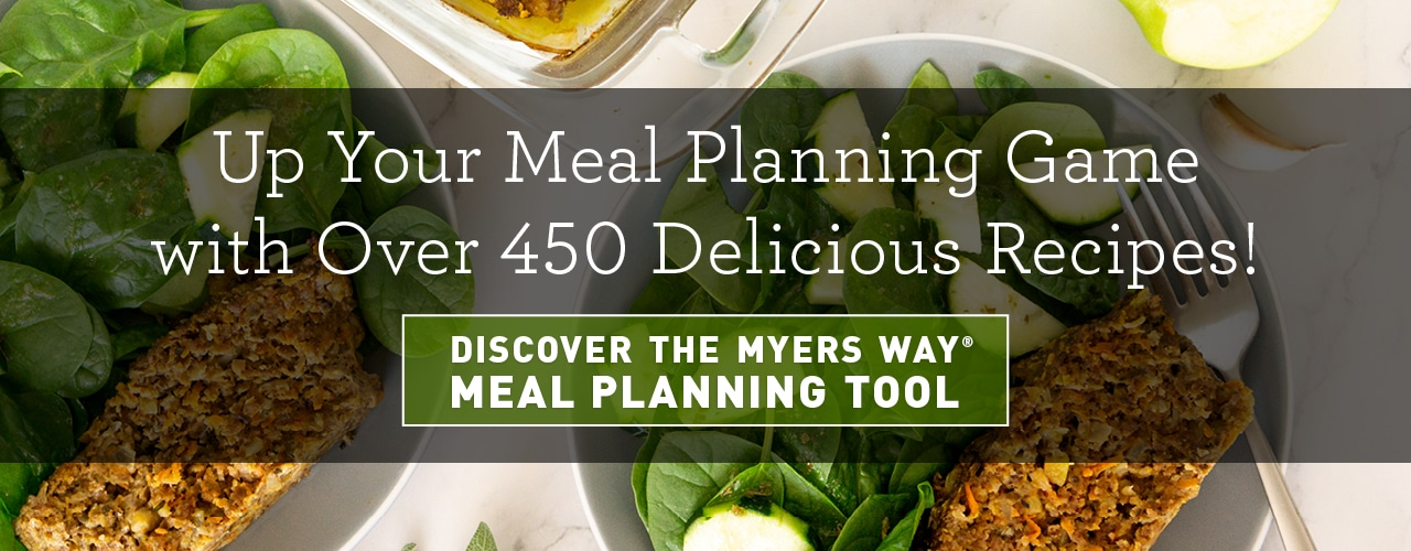 Up your meal planning game with over 450 delicious recipes! Discover The Myers Way meal planning tool.
